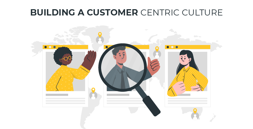 How to build a customer centric culture in your organisation