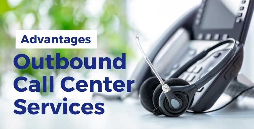 Advantages of Outbound Call Center Services